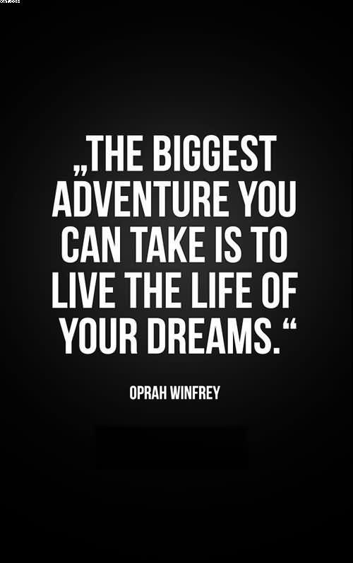 the-biggest-adventure-you-can-take-is-to-live-the-life-of-your-dreams-oprah-winfrey-2